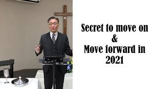 Secret to move on & move forward in 2021 - Rev. Yeung - RBC Feb 14, 2021 ESC Worship