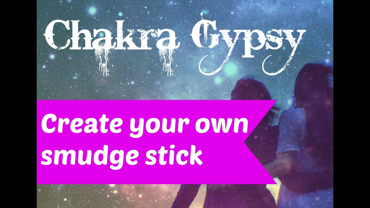 How To Create Your Own Smudge Stick: Learn To Create Your Own Smudge Stick to Cleanse and Purify