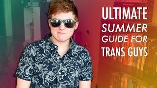 Summer Tips for Trans Guys