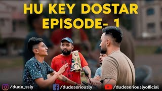 HU KEY DOSTAR EPISODE 1|| DUDE SERIOUSLY