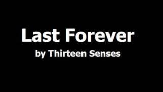 Thirteen Senses - Last Forever