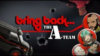 Bring Back... The A-Team - FULL VERSION -