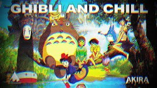 GHIBLI AND CHILL      A Studio Ghibli Lofi hip hop mix