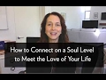 How to Connect on a Soul Level to Meet the Love of Your Life