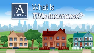 Agency Title - What is Title Insurance?