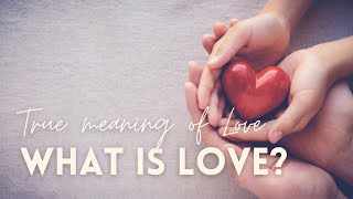What is love? - True meaning of love | Meditation