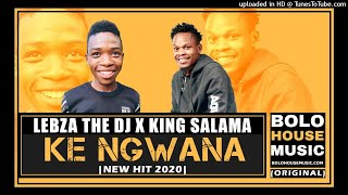 Lebza The DJ & King Salama -  Ke Ngwana (Original)