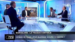 Barcelone : la traque continue #cdanslair 19.08.2017
