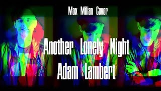 ANOTHER LONELY NIGHT - ADAM LAMBERT (Max Milian Cover)