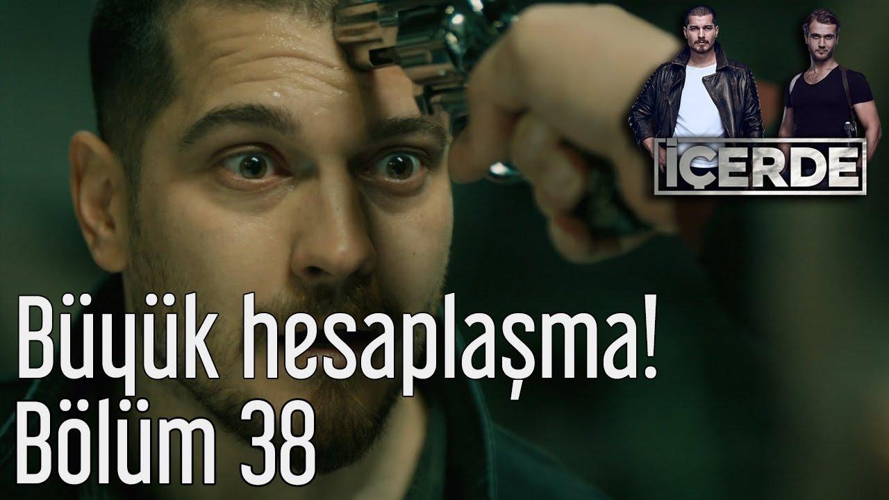 Icerde 38 Bolum Buyuk Hesaplasma Youtube