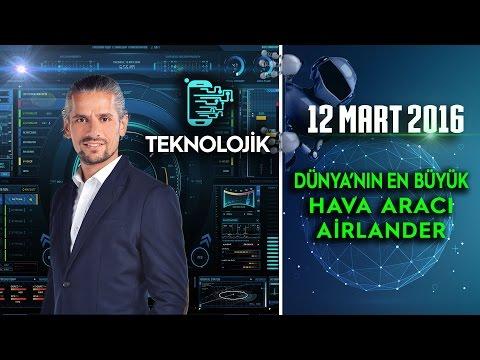 Teknolojik - 12 Mart 2016 (Dünya'nın En Büyük Hava Aracı Airlander)ᴴᴰ