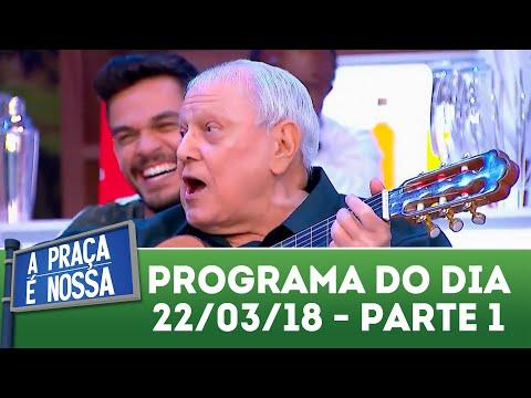 A Praça é Nossa (22/03/18) | Parte 1