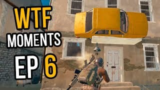 PUBG: WTF Moments Ep. 6