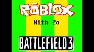 ROBLOX with Zo - Battlefield 3 in ROBLOX
