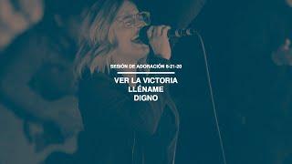 Sesión de Adoración 6-21-20 | Ver La Victoria | Lléname | Digno