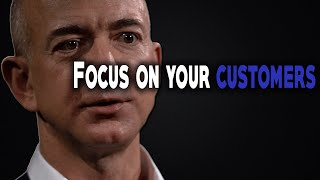 FOCUS ON YOU'RE CUSTOMERS -JEFF BEZOS
