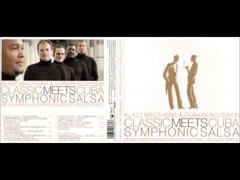 Klazz Brothers & Cuba Percussion - Classic Meets Cuba- Symphonic Salsa