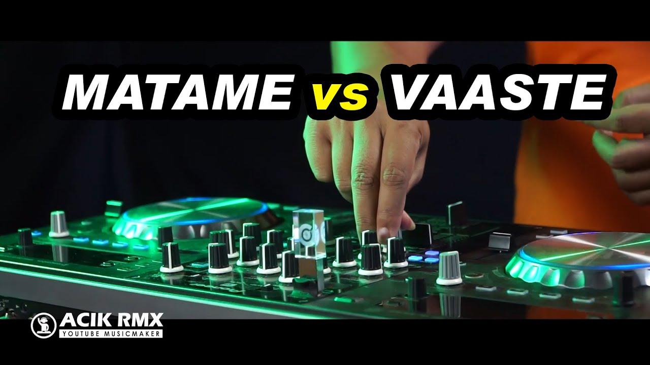 MATANE vs VAASTE super slow remix by DJ Acik