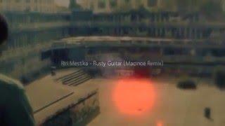 Riri Mestica - Rusty Guitar (Macinoë Remix)