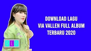 DOWNLOAD LAGU VIA VALLEN FULL ALBUM TERBARU 2020