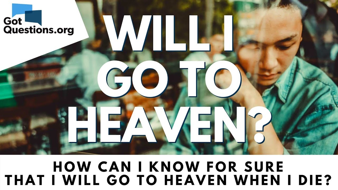 Will I go to Heaven? | How can I know FOR SURE that I will go to Heaven  when I die? | Got Questions