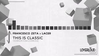 Francesco Zeta, Lacer - This Is Classic (Original Mix) - Official Preview (LOV030)