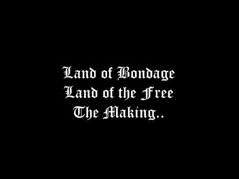 Land of Bondage, Land of the Free: The Making