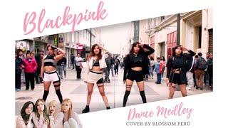 [KPOP IN PUBLIC PERÚ] BLACKPINK '블랙핑크' MEDLEY 3RD ANNIVERSARY - DANCE COVER BY BLOSSOM