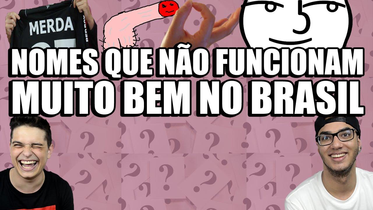 NOMES ENGRAÇADOS QUE NÃO FUNCIONAM MUITO BEM NO BRASIL