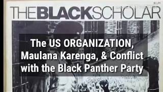 The US  ORGANIZATION, Maulana Karenga,  and, Conflict  with the BLACK PANTHER PARTY
