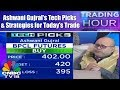 Trading Hour | Ashwani Gujral's Tech Picks & Strategies for Today's Trade | CNBC TV18
