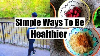 5 Simple Ways To Be Healthier | 5 Real Ways To Be Healthy | How to be healthy