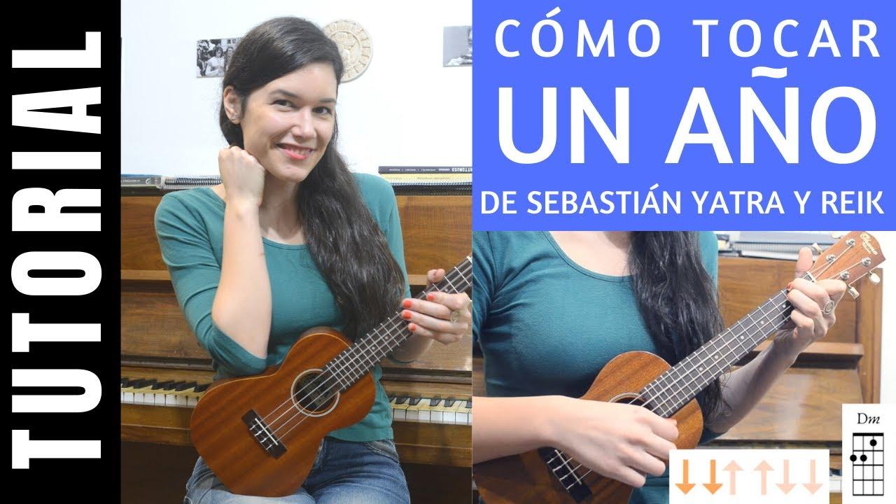 cómo tocar en ukelele UN AÑO de SEBASTIÁN YATRA y REIK tutorial COMPLETO