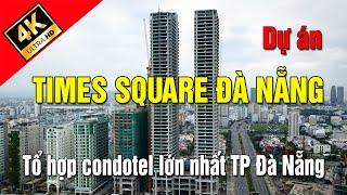 Dự án Times Square Đà Nẵng. Tổ hợp Condotel lớn và cao nhất thành phố Đà Nẵng