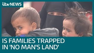 'Filthy and overcrowded':  Islamic State families stuck in 'no man's land'   ITV News