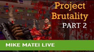 Project Brutality (Part 2) Mike Matei Live