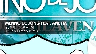 Menno de Jong featuring Aneym - Your Heaven (Johan Ekman Remix)