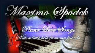 MAXIMO SPODEK PLAYS BEATLES, WITH A LITTLE HELP FROM MY FRIENDS, PIANO LOVE SONG, INSTRUMENTAL