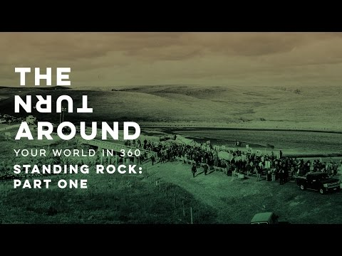 Standing Rock: Part One | The Turnaround: Your World in 360
