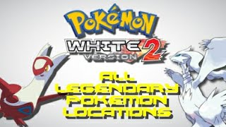 Pokemon White 2: All Legendary Pokemon Locations!!!