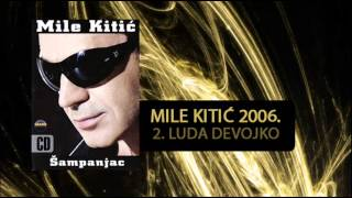 vuclip Mile Kitic - Luda devojko - (Audio 2006)