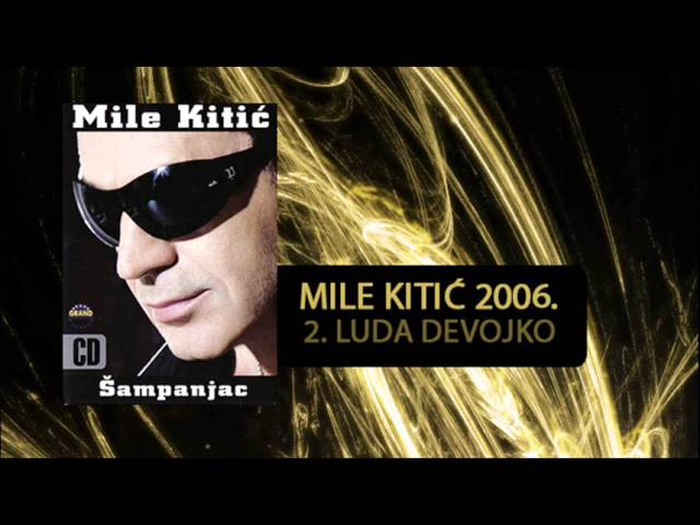 Mile Kitic - Luda devojko - (Audio 2006) #1