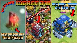 DECEMBER UPDATE 2018 DATE CONFIRM, LEAKS#2-NEW TROOP, NEW RED TH12,NEW DEFENCE FOR BB||CLASH OF CLAN