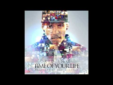 Kid Ink - Time Of Your Life (Prod by Ned Cameron) [No DJ] [With Lyrics]