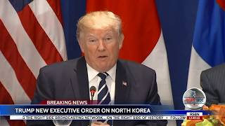 BREAKING NEWS: President Donald Trump New EXECUTIVE ORDER on NORTH KOREA 9/21/17