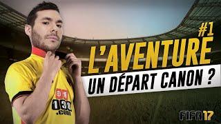 FIFA 17 - L' AVENTURE #1 - UN DÉPART CANON ?