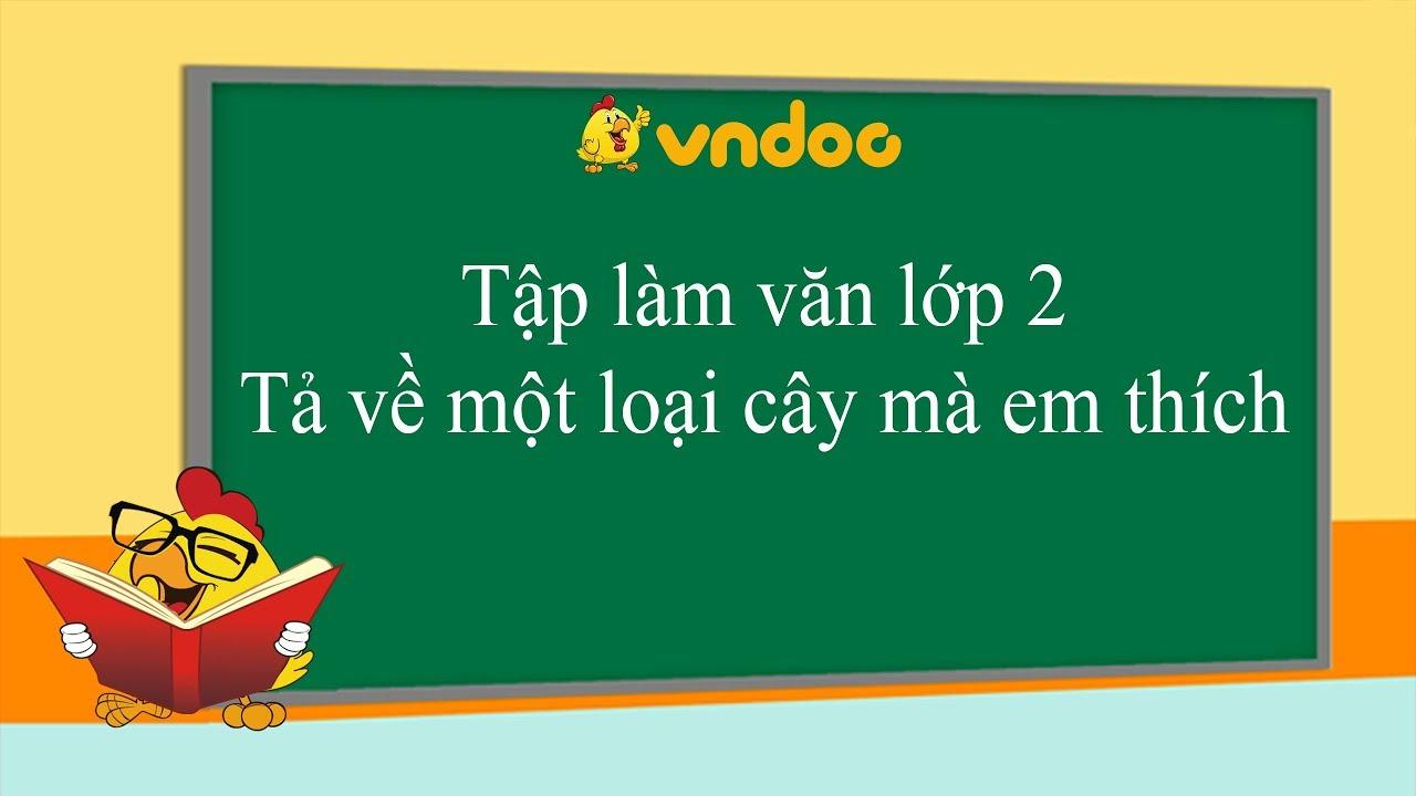 Tả về một loại cây mà em thích – Tập làm văn lớp 2 – VnDoc.com