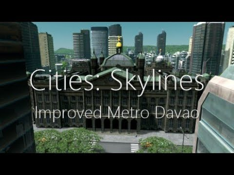 Cities: Skylines - Improved Metro Davao