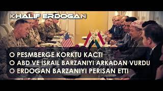 Erdoğan, Israile güvenen Barzani'yi Perişan etti! Barzani şimdi ne yapacak?