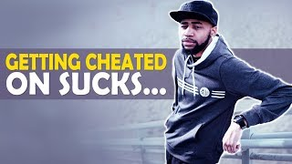 GETTING CHEATED ON SUCKS...